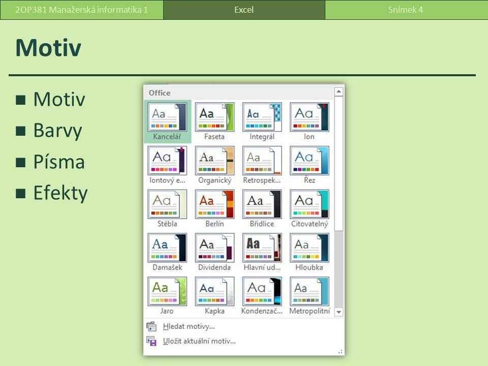 Motiv Barvy Písma Efekty ExcelSnímek 42OP381 Manažerská informatika 1