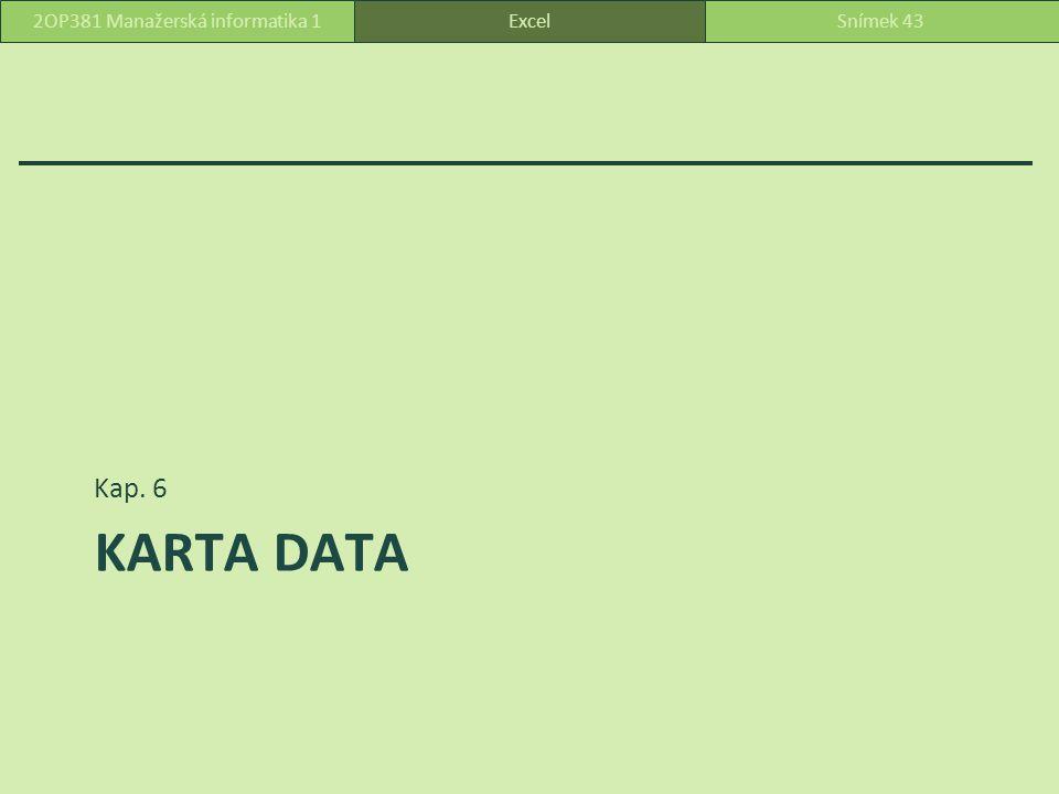 KARTA DATA Kap. 6 ExcelSnímek 432OP381 Manažerská informatika 1