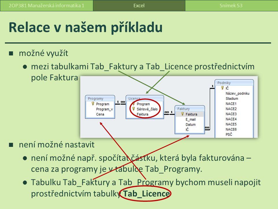Relace v našem příkladu možné využít mezi tabulkami Tab_Faktury a Tab_Licence prostřednictvím pole Faktura není možné nastavit není možné např.