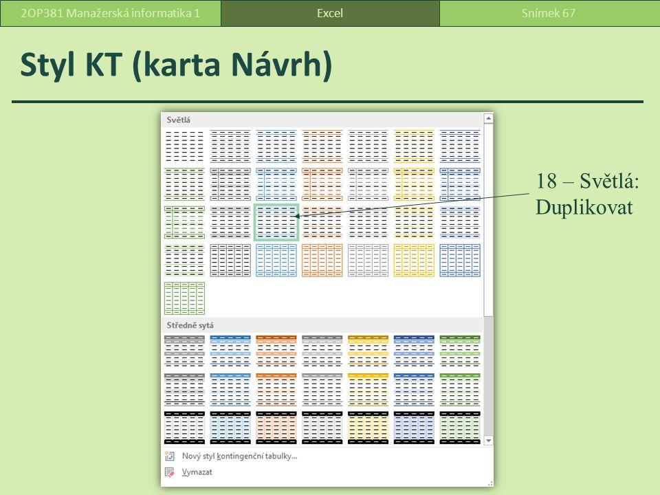 Styl KT (karta Návrh) ExcelSnímek 672OP381 Manažerská informatika 1 18 – Světlá: Duplikovat