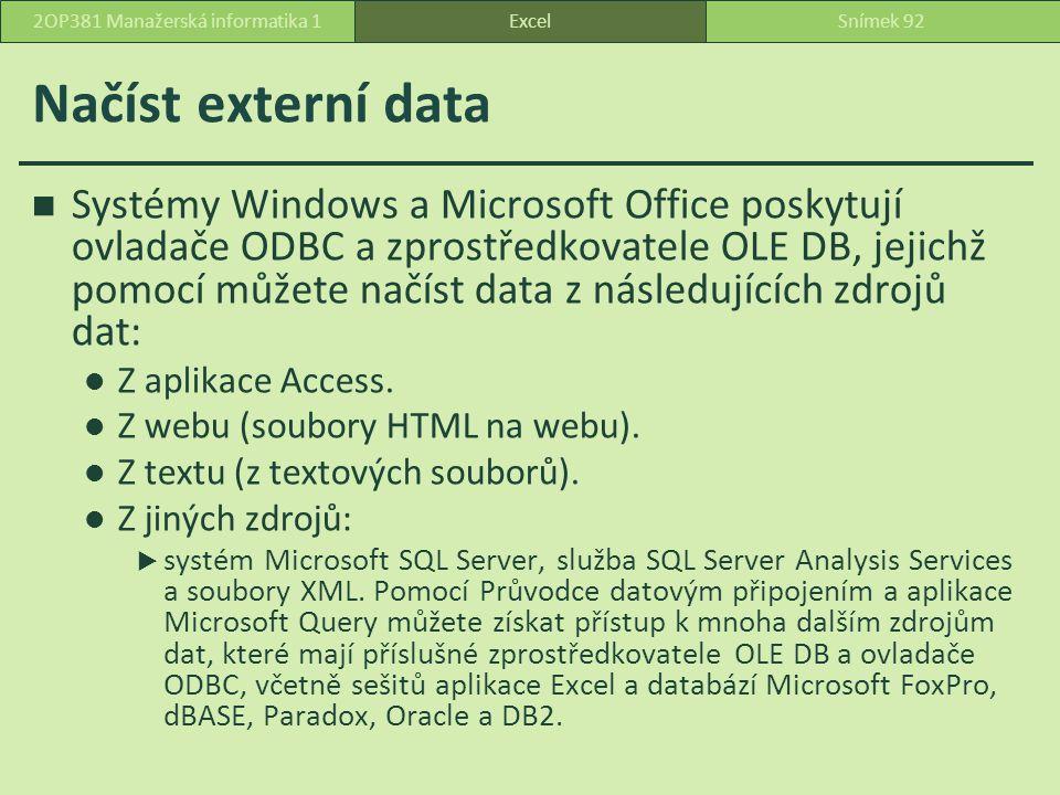 Načíst externí data Systémy Windows a Microsoft Office poskytují ovladače ODBC a zprostředkovatele OLE DB, jejichž pomocí můžete načíst data z následujících zdrojů dat: Z aplikace Access.