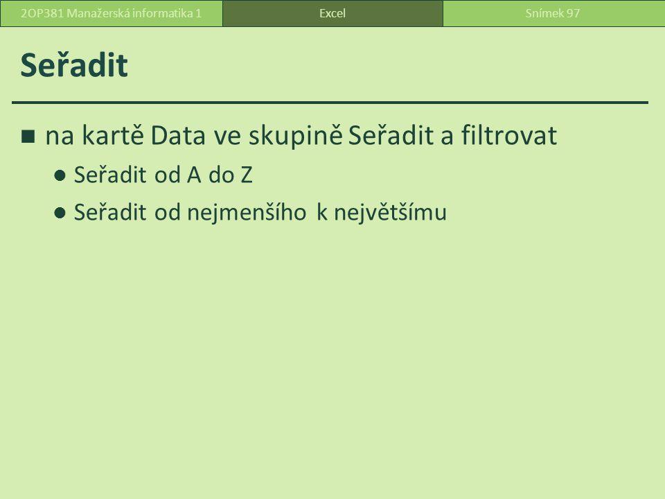 Seřadit na kartě Data ve skupině Seřadit a filtrovat Seřadit od A do Z Seřadit od nejmenšího k největšímu ExcelSnímek 972OP381 Manažerská informatika 1