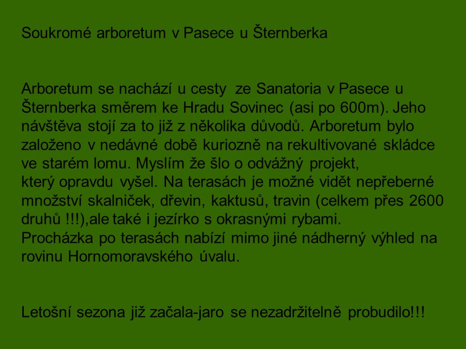 Soukromé arboretum v Pasece u Šternberka Arboretum se nachází u cesty ze Sanatoria v Pasece u Šternberka směrem ke Hradu Sovinec (asi po 600m).