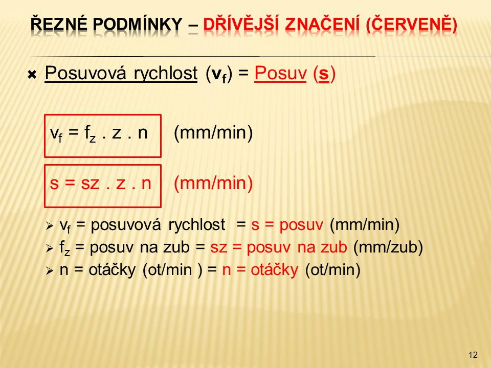  Posuvová rychlost (v f ) = Posuv (s) v f = f z. z. n(mm/min) s = sz. z. n(mm/min)  v f = posuvová rychlost = s = posuv (mm/min)  f z = posuv na zu