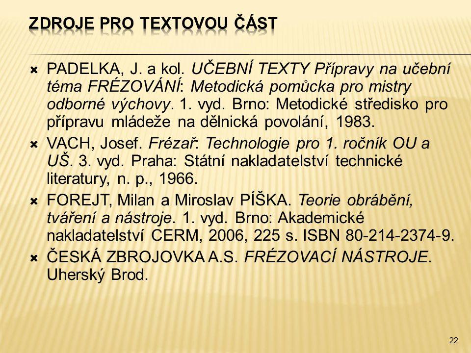  PADELKA, J. a kol. UČEBNÍ TEXTY Přípravy na učební téma FRÉZOVÁNÍ: Metodická pomůcka pro mistry odborné výchovy. 1. vyd. Brno: Metodické středisko p