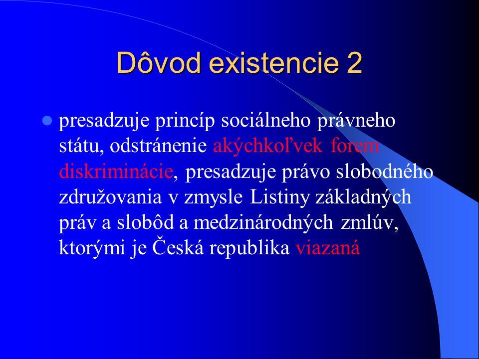Dôvod existencie 2 presadzuje princíp sociálneho právneho státu, odstránenie akýchkoľvek forem diskriminácie, presadzuje právo slobodného združovania v zmysle Listiny základných práv a slobôd a medzinárodných zmlúv, ktorými je Česká republika viazaná