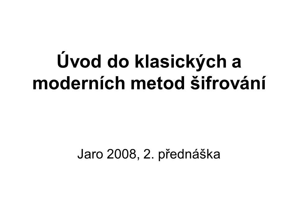 Úvod do klasických a moderních metod šifrování Jaro 2008, 2. přednáška