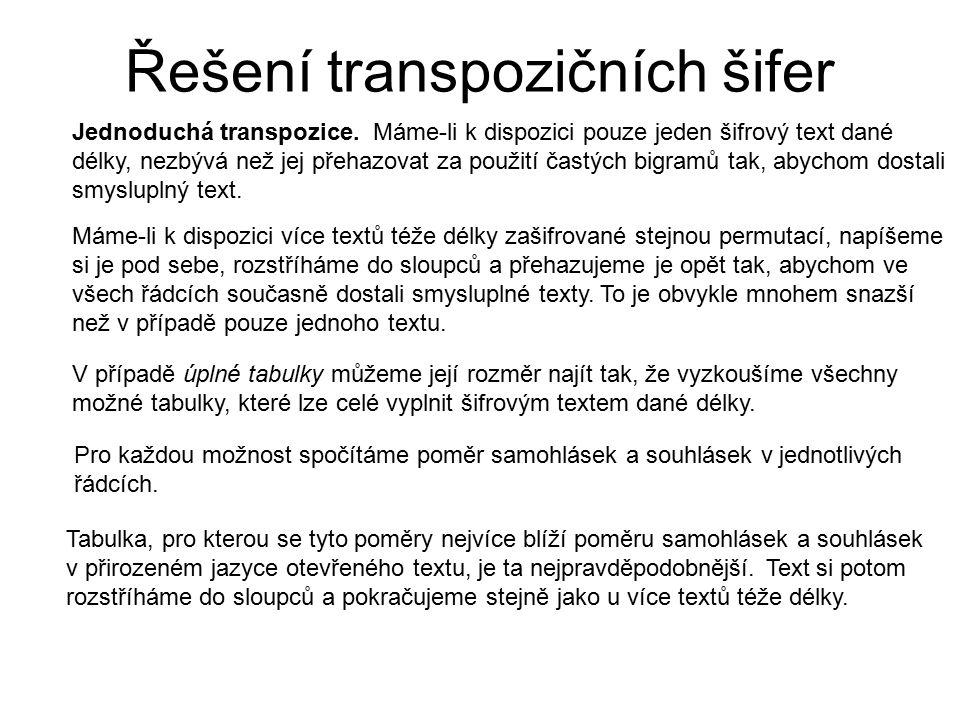 Řešení transpozičních šifer Jednoduchá transpozice. Máme-li k dispozici pouze jeden šifrový text dané délky, nezbývá než jej přehazovat za použití čas