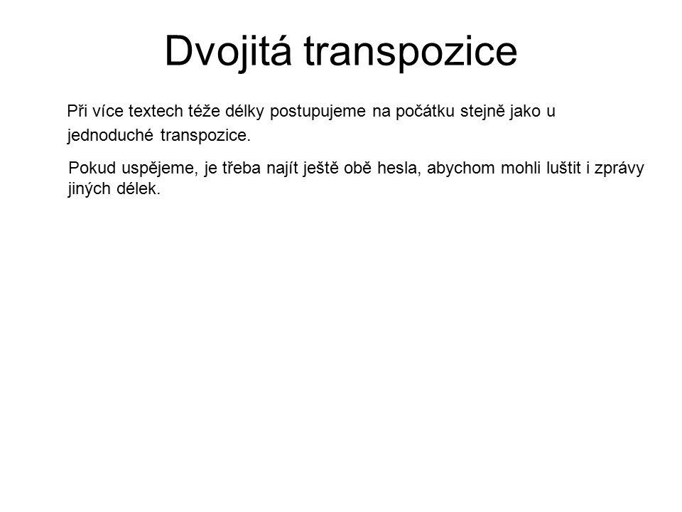 Dvojitá transpozice Při více textech téže délky postupujeme na počátku stejně jako u jednoduché transpozice. Pokud uspějeme, je třeba najít ještě obě