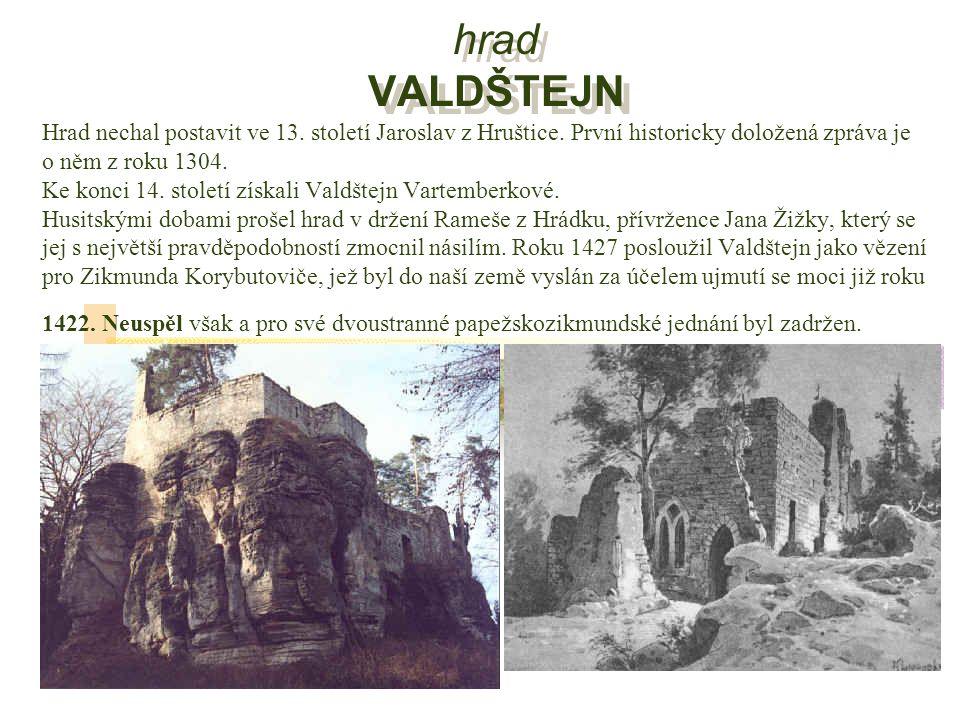hrad VALDŠTEJN Hrad nechal postavit ve 13. století Jaroslav z Hruštice.