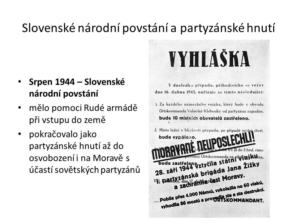 Slovenské národní povstání a partyzánské hnutí Srpen 1944 – Slovenské národní povstání mělo pomoci Rudé armádě při vstupu do země pokračovalo jako partyzánské hnutí až do osvobození i na Moravě s účastí sovětských partyzánů