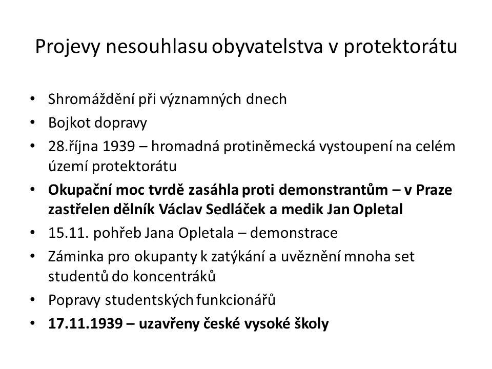 Projevy nesouhlasu obyvatelstva v protektorátu Shromáždění při významných dnech Bojkot dopravy 28.října 1939 – hromadná protiněmecká vystoupení na celém území protektorátu Okupační moc tvrdě zasáhla proti demonstrantům – v Praze zastřelen dělník Václav Sedláček a medik Jan Opletal 15.11.