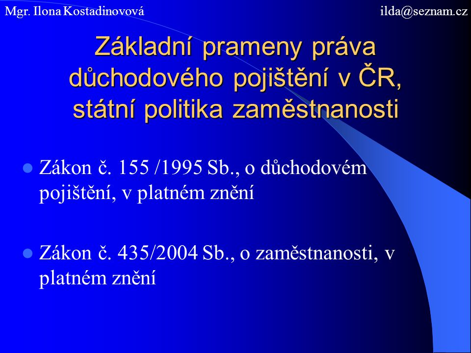 Základní prameny práva důchodového pojištění v ČR, státní politika zaměstnanosti Zákon č. 155 /1995 Sb., o důchodovém pojištění, v platném znění Zákon