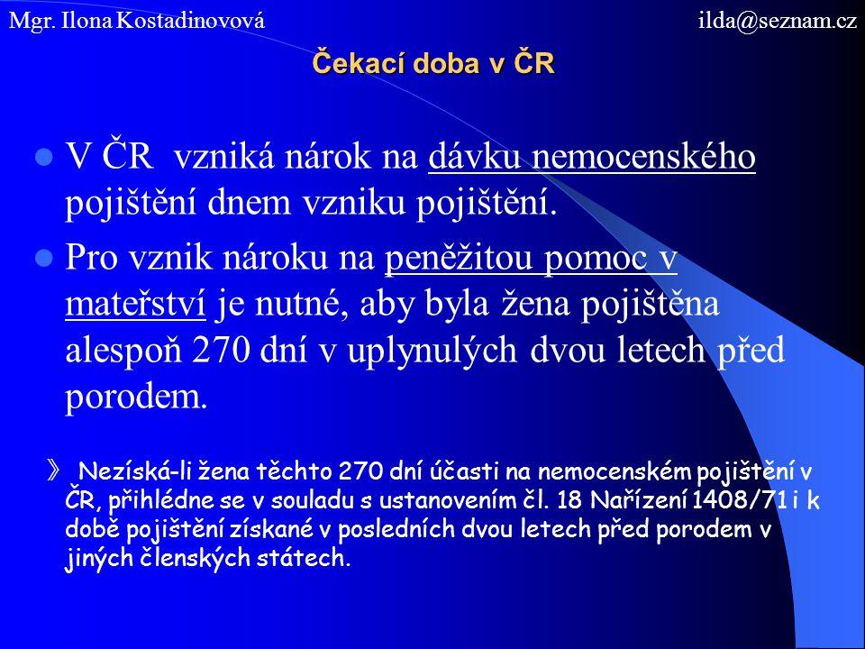 Čekací doba v ČR V ČR vzniká nárok na dávku nemocenského pojištění dnem vzniku pojištění. Pro vznik nároku na peněžitou pomoc v mateřství je nutné, ab