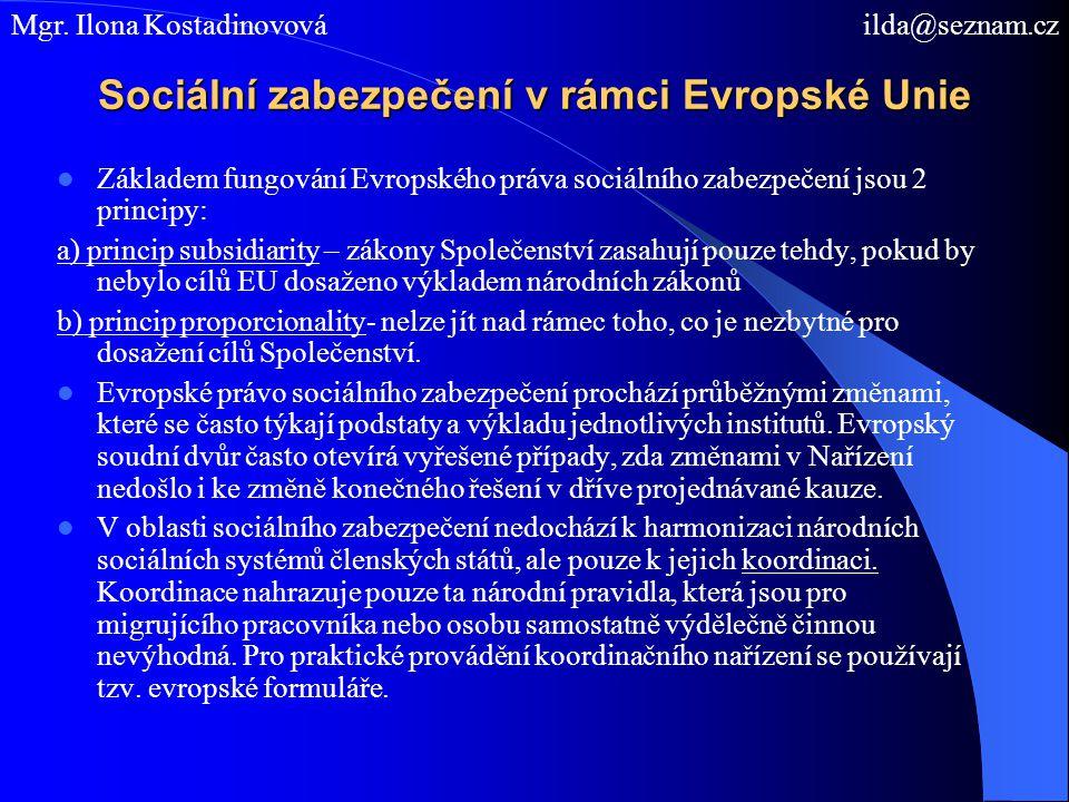 Základní principy koordinace systémů sociálního zabezpečení v Evropské unii Aplikace právního řádu jediného členského státu Rovné zacházení Zachování práv během jejich nabývání, sčítání dob pojištění Zachování nabytých práv, výplata dávek do ciziny Nařízení Rady 1408/71/EHS, o aplikaci soustav sociálního zabezpečení na osoby zaměstnané, samostatně výdělečně činné a jejich rodinné příslušníky pohybující se v rámci Společenství Nařízení Rady 574/72 a 859/03 stanovící postup provádění Nařízení 1408/71 Nařízení Rady 883/2004 – od roku 2009 reviduje současné Nařízení 1408/71 Mgr.