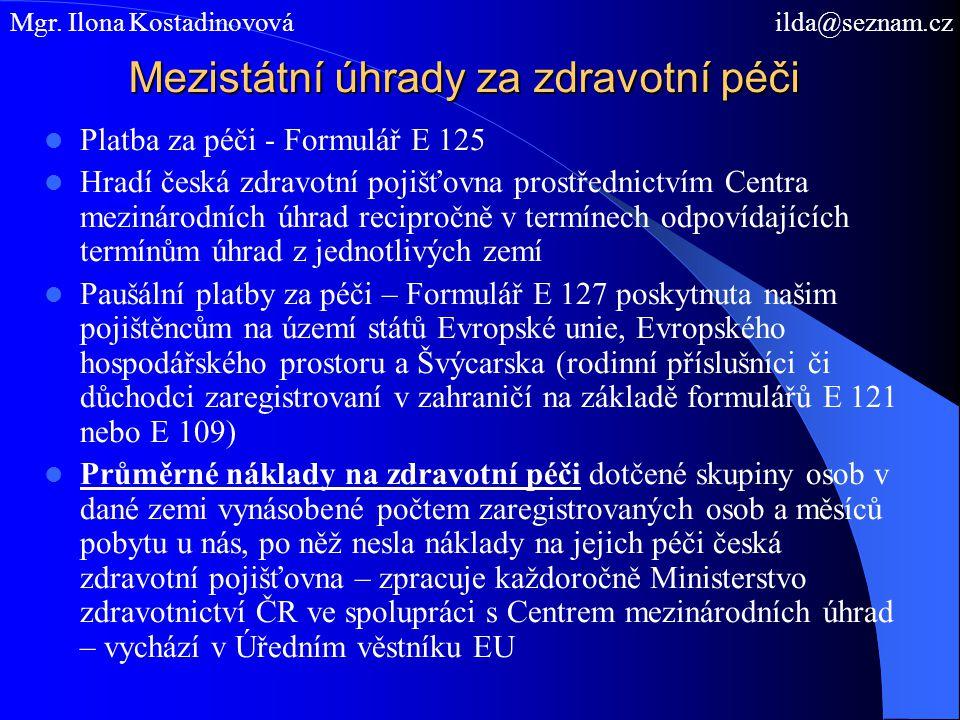 Mezistátní úhrady za zdravotní péči Platba za péči - Formulář E 125 Hradí česká zdravotní pojišťovna prostřednictvím Centra mezinárodních úhrad recipr