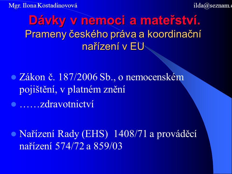 ČSSZ kompetentní institucí – žadatel je pojištěn v ČR a podléhá českým právním předpisům Nemoc, úraz, mateřství vznikne na území jiného členského státu – vyšetření institucí místa bydliště a pobytu – formuláře E 115, 116 Pojištěnec je zaměstnancem malé organizace OSSZ posoudí nárok na dávku, formuláře E 117, 118 Pojištěnec je zaměstnancem organizace ČSSZ je prostředníkem.