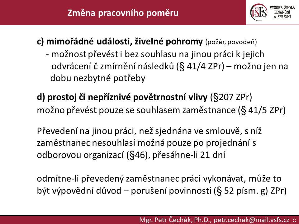 Mgr. Petr Čechák, Ph.D., petr.cechak@mail.vsfs.cz :: Změna pracovního poměru c) mimořádné události, živelné pohromy (požár, povodeň) - možnost převést