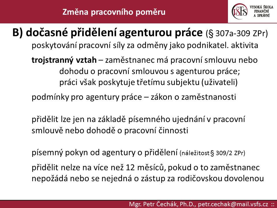 Mgr. Petr Čechák, Ph.D., petr.cechak@mail.vsfs.cz :: Změna pracovního poměru B) dočasné přidělení agenturou práce (§ 307a-309 ZPr) poskytování pracovn