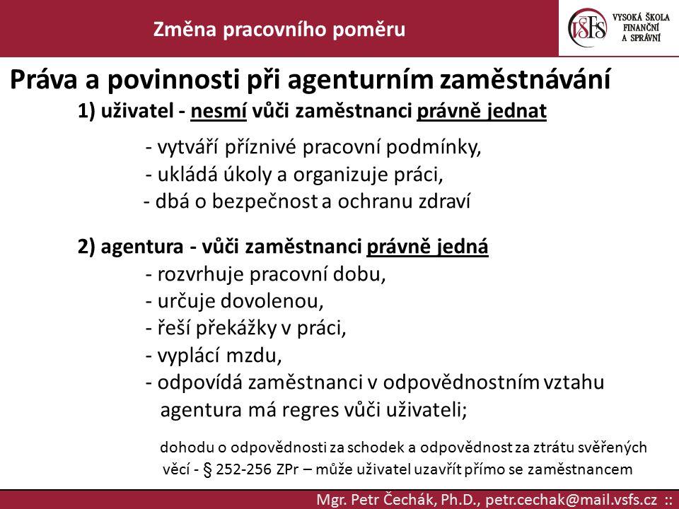Mgr. Petr Čechák, Ph.D., petr.cechak@mail.vsfs.cz :: Změna pracovního poměru Práva a povinnosti při agenturním zaměstnávání 1) uživatel - nesmí vůči z