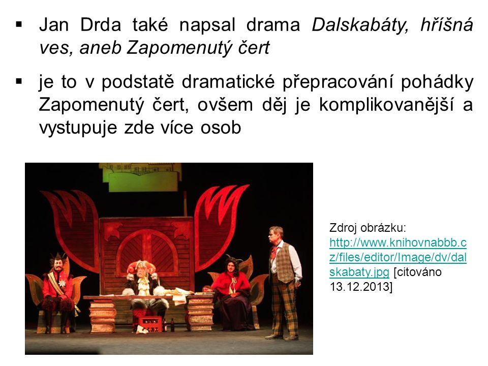  Jan Drda také napsal drama Dalskabáty, hříšná ves, aneb Zapomenutý čert  je to v podstatě dramatické přepracování pohádky Zapomenutý čert, ovšem dě