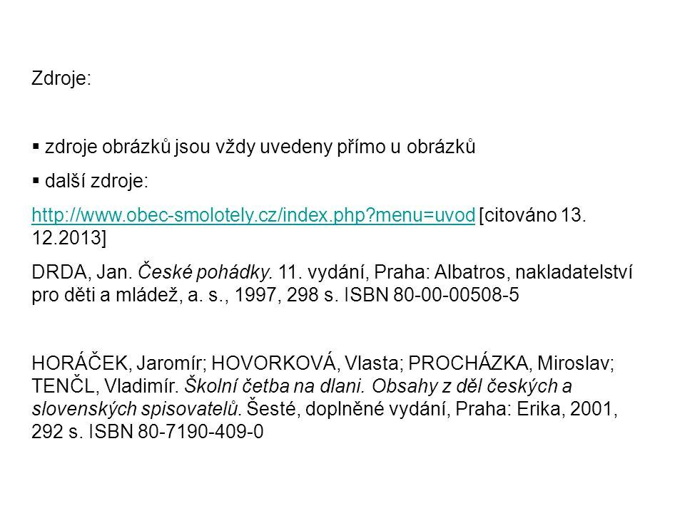 Zdroje:  zdroje obrázků jsou vždy uvedeny přímo u obrázků  další zdroje: http://www.obec-smolotely.cz/index.php?menu=uvodhttp://www.obec-smolotely.cz/index.php?menu=uvod [citováno 13.