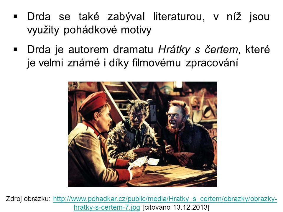  Drda se také zabýval literaturou, v níž jsou využity pohádkové motivy  Drda je autorem dramatu Hrátky s čertem, které je velmi známé i díky filmové