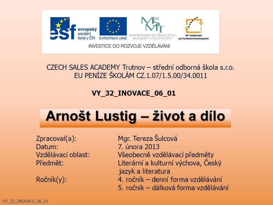 ANOTACE Materiál obsahuje informace o životě a díle spisovatele Arnošta Lustiga.