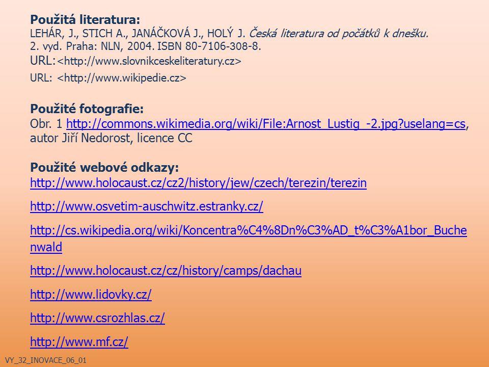 Použitá literatura: LEHÁR, J., STICH A., JANÁČKOVÁ J., HOLÝ J. Česká literatura od počátků k dnešku. 2. vyd. Praha: NLN, 2004. IS B N 80-7106 -308 -8.