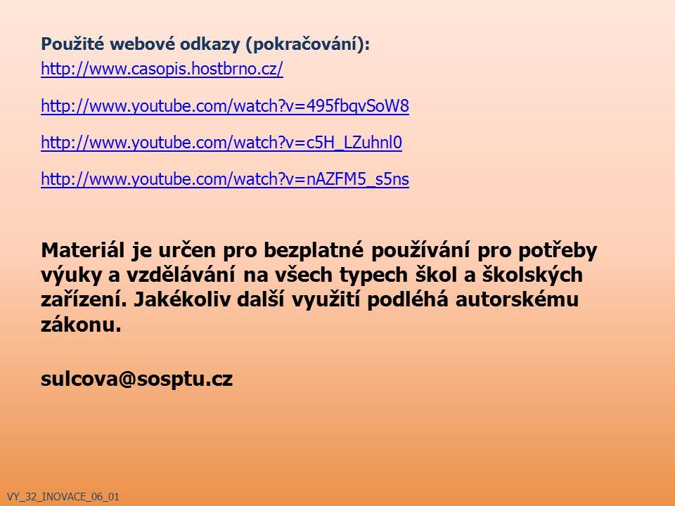 Použité webové odkazy (pokračování): http://www.casopis.hostbrno.cz/ http://www.youtube.com/watch?v=495fbqvSoW8 http://www.youtube.com/watch?v=c5H_LZu