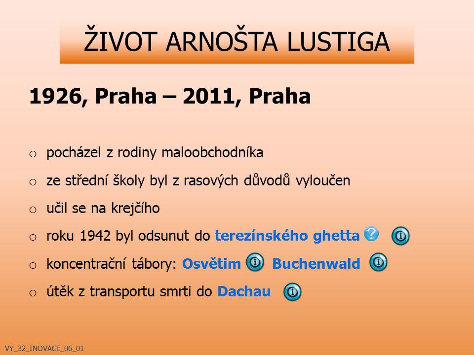 ŽIVOT ARNOŠTA LUSTIGA 1926, Praha – 2011, Praha o pocházel z rodiny maloobchodníka o ze střední školy byl z rasových důvodů vyloučen o učil se na krej