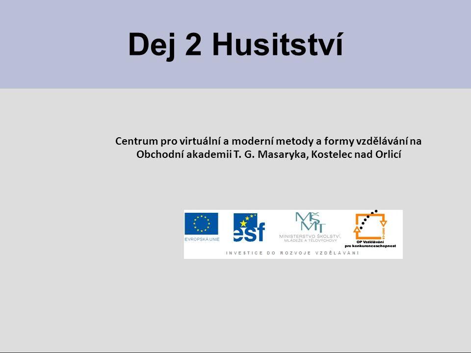 Dej 2 Husitství Centrum pro virtuální a moderní metody a formy vzdělávání na Obchodní akademii T. G. Masaryka, Kostelec nad Orlicí