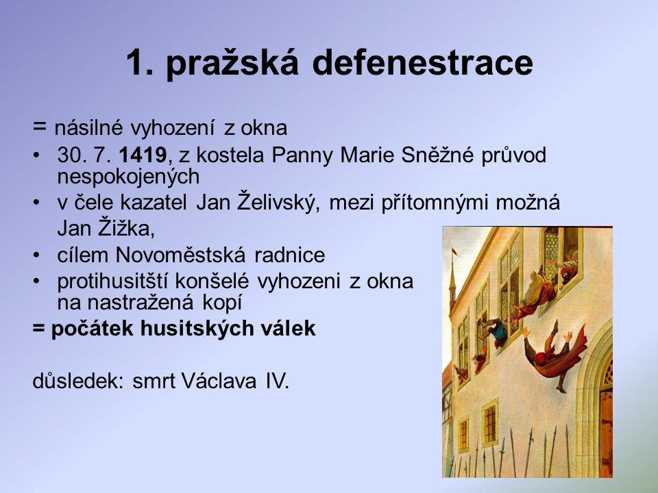 = násilné vyhození z okna 30. 7. 1419, z kostela Panny Marie Sněžné průvod nespokojených v čele kazatel Jan Želivský, mezi přítomnými možná Jan Žižka,