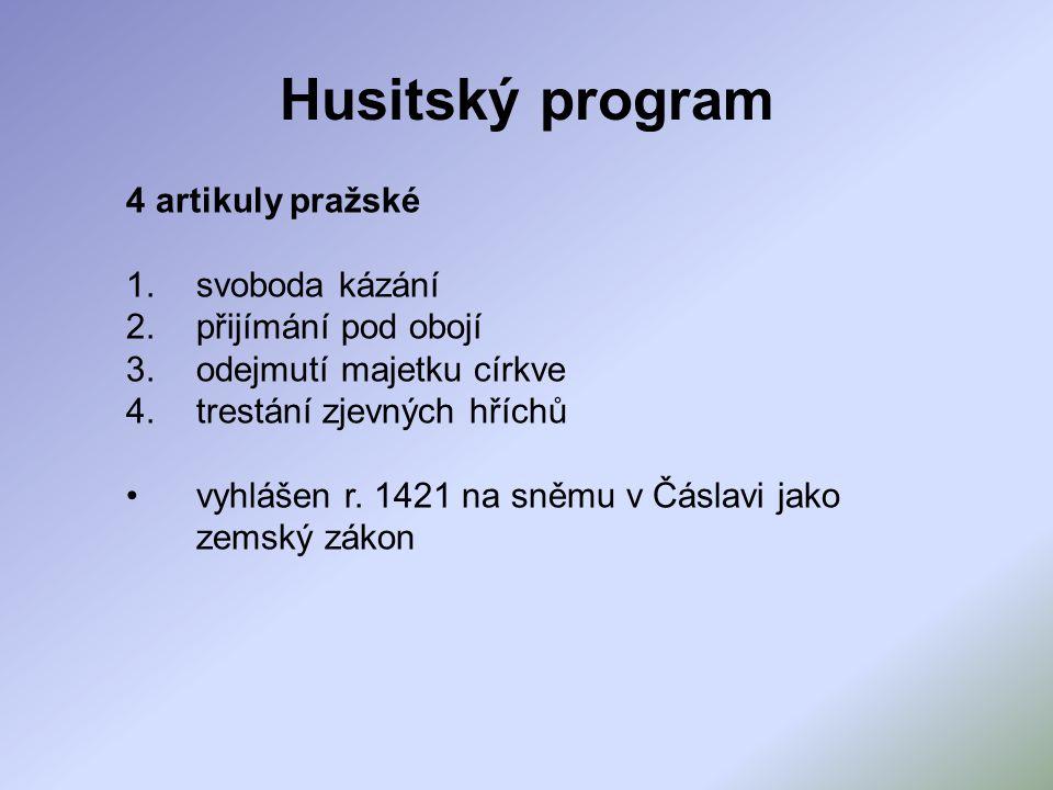 Husitský program 4 artikuly pražské 1.svoboda kázání 2.přijímání pod obojí 3.odejmutí majetku církve 4.trestání zjevných hříchů vyhlášen r. 1421 na sn