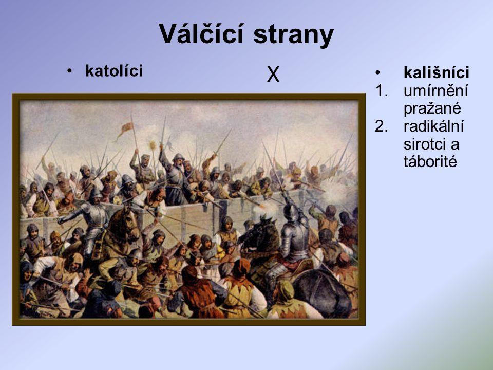 Válčící strany katolíci kališníci 1.umírnění pražané 2.radikální sirotci a táborité X