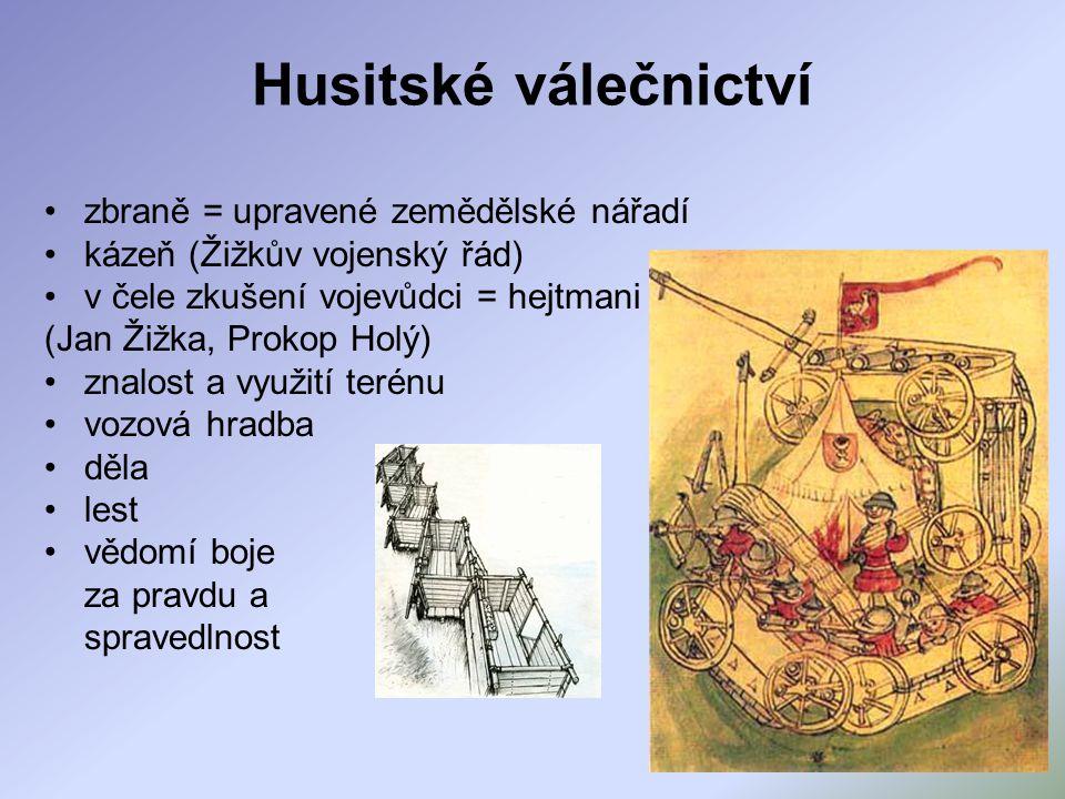 Husitské válečnictví zbraně = upravené zemědělské nářadí kázeň (Žižkův vojenský řád) v čele zkušení vojevůdci = hejtmani (Jan Žižka, Prokop Holý) znal