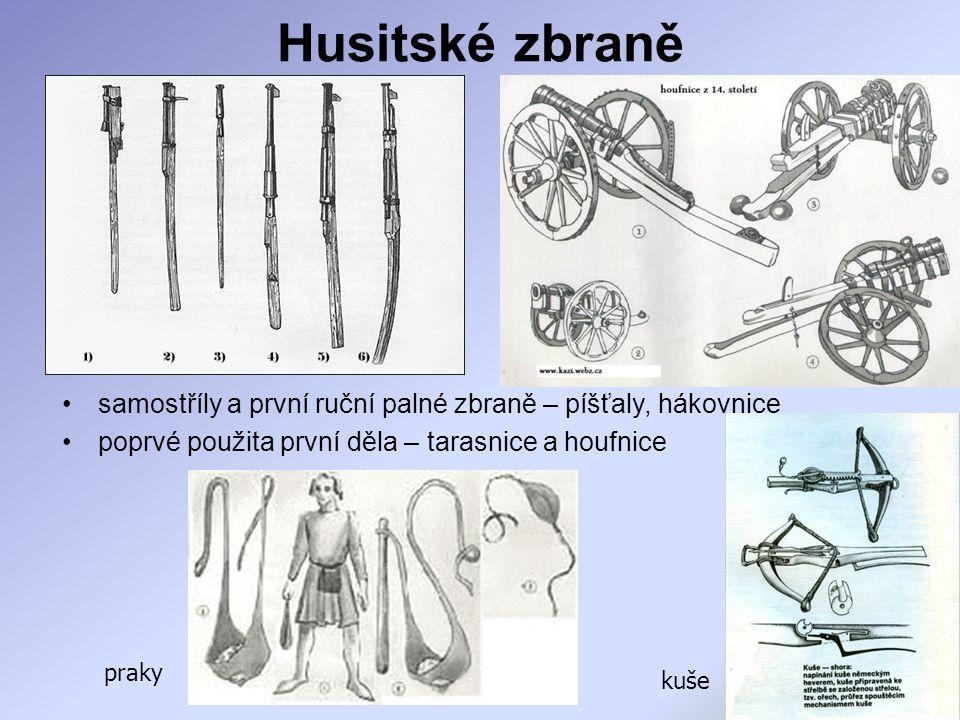 Husitské zbraně samostříly a první ruční palné zbraně – píšťaly, hákovnice poprvé použita první děla – tarasnice a houfnice praky kuše