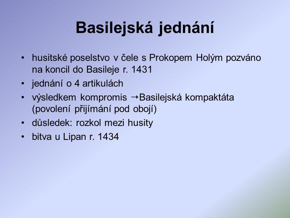 Basilejská jednání husitské poselstvo v čele s Prokopem Holým pozváno na koncil do Basileje r. 1431 jednání o 4 artikulách výsledkem kompromis  Basil