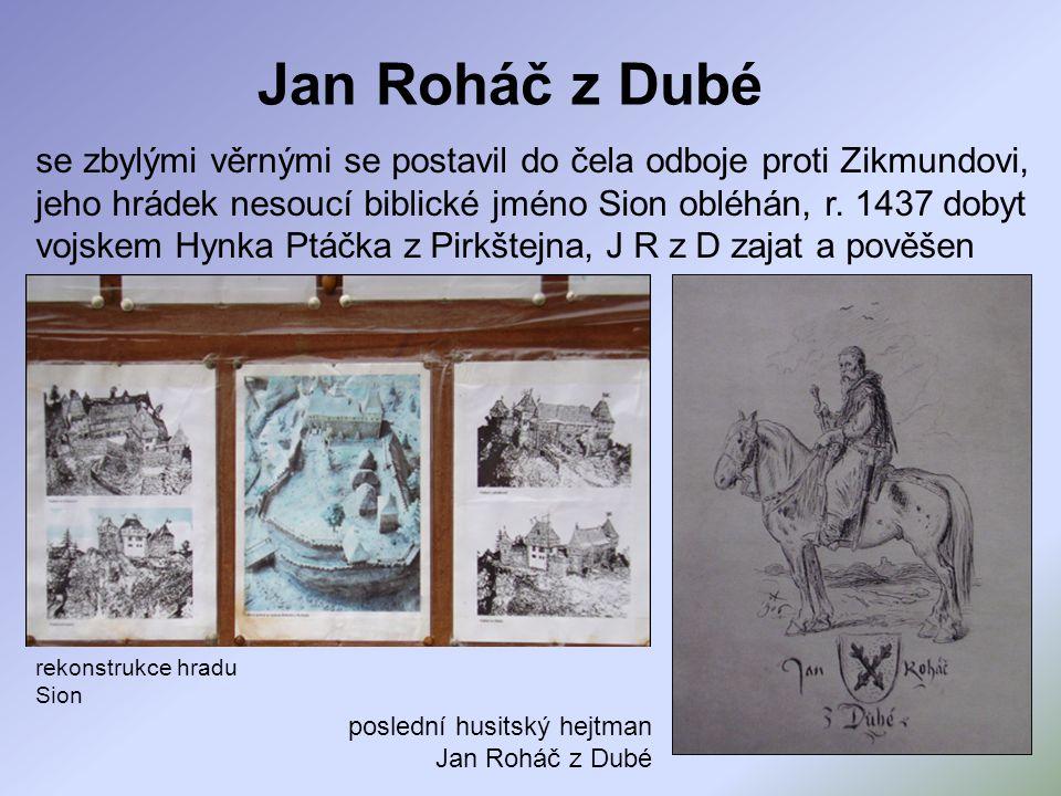 Jan Roháč z Dubé rekonstrukce hradu Sion poslední husitský hejtman Jan Roháč z Dubé se zbylými věrnými se postavil do čela odboje proti Zikmundovi, je