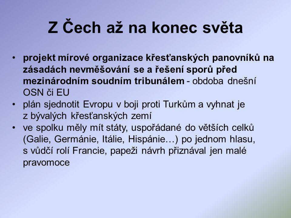 Z Čech až na konec světa projekt mírové organizace křesťanských panovníků na zásadách nevměšování se a řešení sporů před mezinárodním soudním tribunál