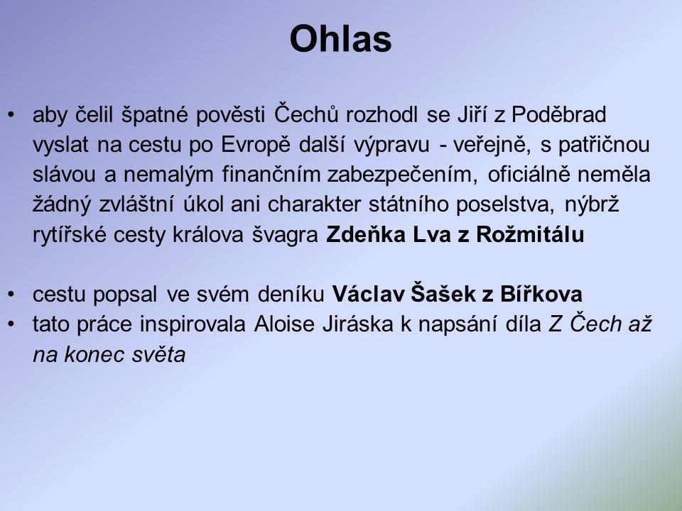 Ohlas aby čelil špatné pověsti Čechů rozhodl se Jiří z Poděbrad vyslat na cestu po Evropě další výpravu - veřejně, s patřičnou slávou a nemalým finanč