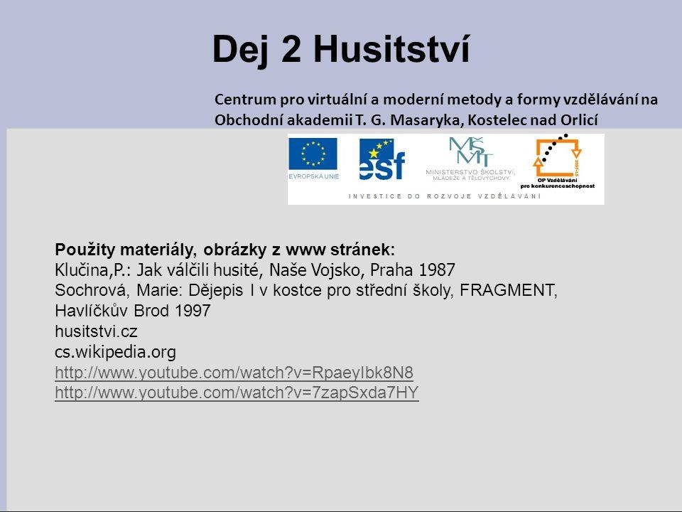 Použity materiály, obrázky z www stránek: Klučina,P.: Jak válčili husité, Naše Vojsko, Praha 1987 Sochrová, Marie: Dějepis I v kostce pro střední škol