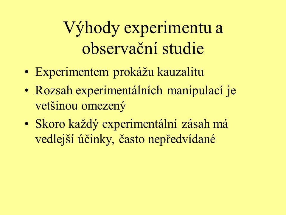 Výhody experimentu a observační studie Experimentem prokážu kauzalitu Rozsah experimentálních manipulací je vetšinou omezený Skoro každý experimentáln