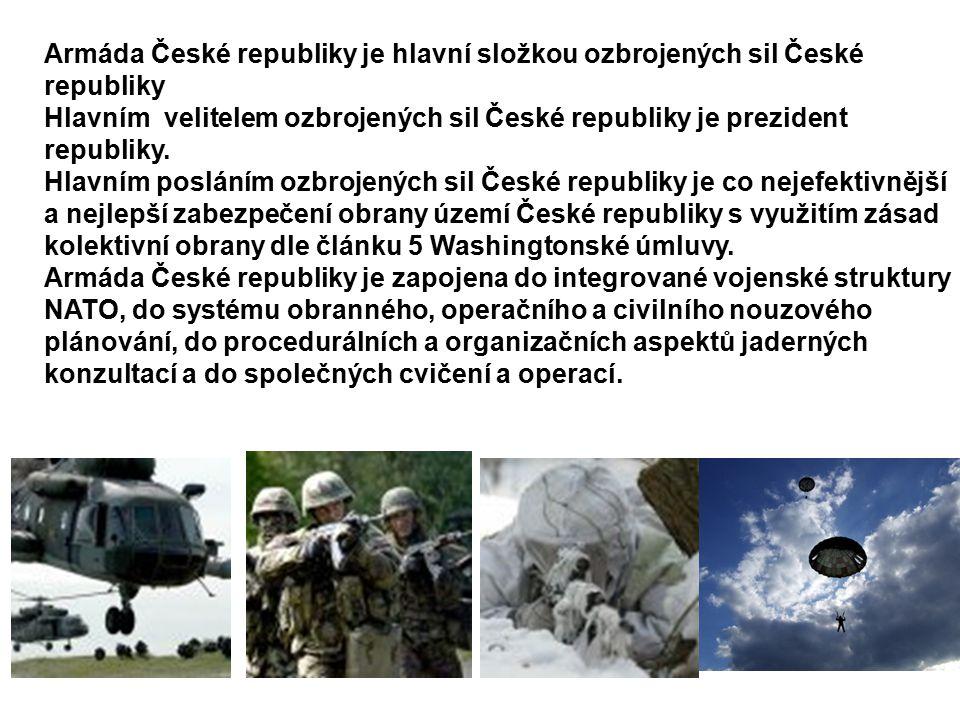 Armáda České republiky je hlavní složkou ozbrojených sil České republiky Hlavním velitelem ozbrojených sil České republiky je prezident republiky.