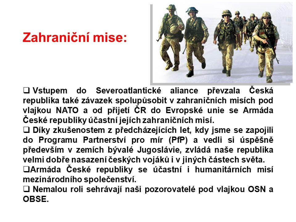 Zahraniční mise:  Vstupem do Severoatlantické aliance převzala Česká republika také závazek spolupůsobit v zahraničních misích pod vlajkou NATO a od přijetí ČR do Evropské unie se Armáda České republiky účastní jejích zahraničních misí.