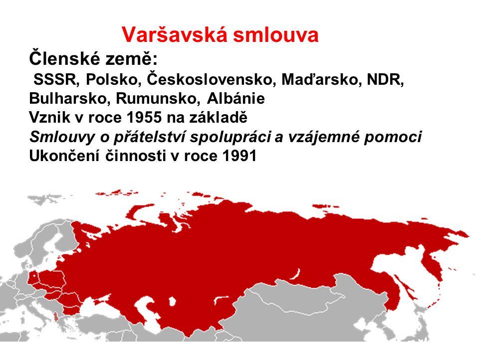 Č Varšavská smlouva Členské země: SSSR, Polsko, Československo, Maďarsko, NDR, Bulharsko, Rumunsko, Albánie Vznik v roce 1955 na základě Smlouvy o přátelství spolupráci a vzájemné pomoci Ukončení činnosti v roce 1991