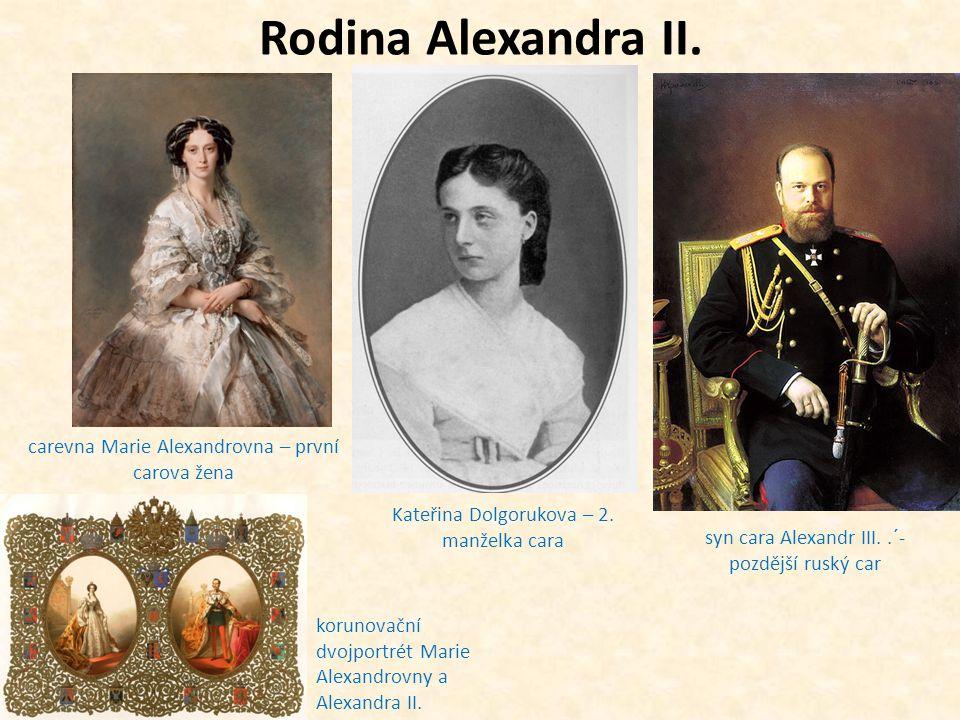 Rodina Alexandra II. carevna Marie Alexandrovna – první carova žena korunovační dvojportrét Marie Alexandrovny a Alexandra II. Kateřina Dolgorukova –