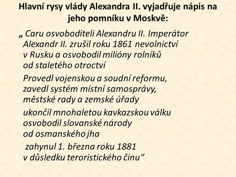 """Hlavní rysy vlády Alexandra II. vyjadřuje nápis na jeho pomníku v Moskvě: """" Caru osvoboditeli Alexandru II. Imperátor Alexandr II. zrušil roku 1861 ne"""