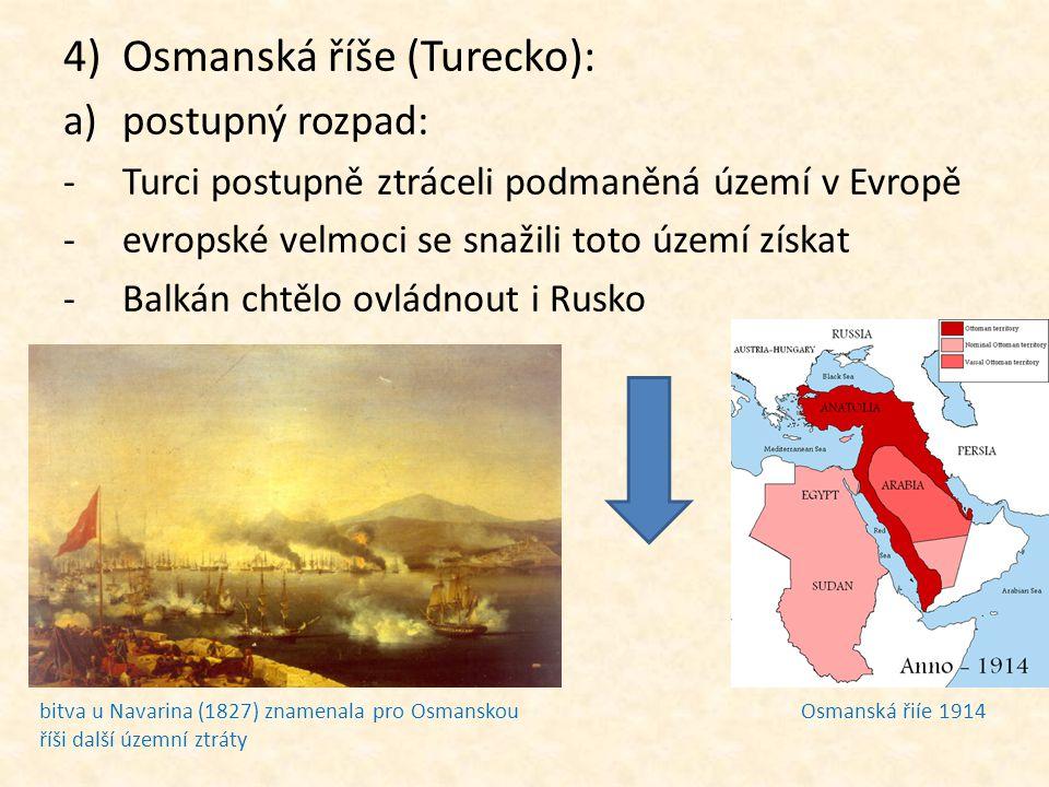 4)Osmanská říše (Turecko): a)postupný rozpad: -Turci postupně ztráceli podmaněná území v Evropě -evropské velmoci se snažili toto území získat -Balkán
