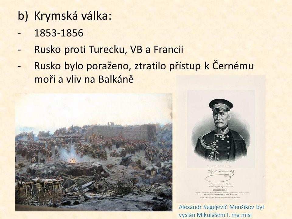 b)Krymská válka: -1853-1856 -Rusko proti Turecku, VB a Francii -Rusko bylo poraženo, ztratilo přístup k Černému moři a vliv na Balkáně Alexandr Segeje